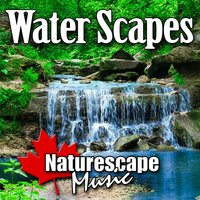 Water Scapes (Nature Sound with Music) — Naturescape Music