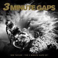 The 3 Minute Gaps EP — Seb Taylor