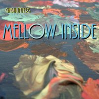Mellow Inside — Gashunters