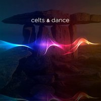 Celts & Dance: The Old Spirit of Ancient Music Comes Alive Again with New Electronic Sounds and Effects. Best Songs & Greatest Hits of Celtic Lands — World Sessions
