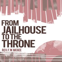 From the Jailhouse to the Throne — Rev. F.W. McGee