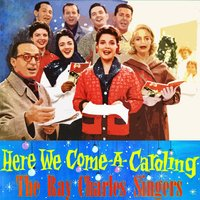 Here We Come A-Caroling — The Ray Charles Singers