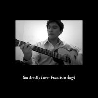 You Are My Love — Francisco Ángel