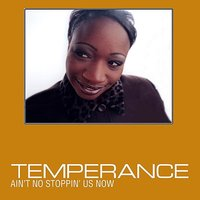 Ain't No Stoppin' Us Now — Temperance