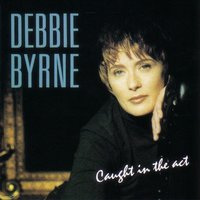 Caught In The Act — Debbie Byrne