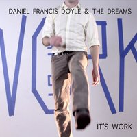 It's Work — The Dreams, Daniel Francis Doyle