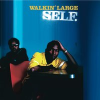Self — Walkin' Large