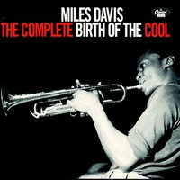 The Complete Birth Of The Cool — Miles Davis