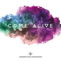 Come Alive — Generation Unleashed