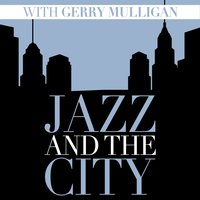Jazz and the City with Gerry Mulligan — Gerry Mulligan