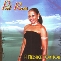 A Message For You — Pat Ross