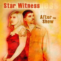 After the Show — Star Witness