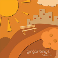 And Friends — Ginger Binge
