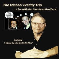 The Michael Preddy Trio ...Live with the Smothers Brothers — The Michael Preddy Trio
