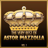 The Very Best of Astor Piazzolla, Vol. 1 — Астор Пьяццолла