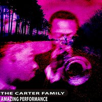 Amazing Performance — The Carter Family