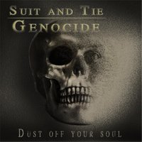 Dust Off Your Soul — Suit and Tie Genocide