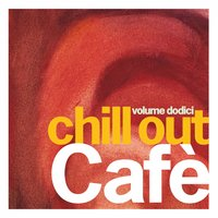 Chill Out Café, Vol. 12 — сборник