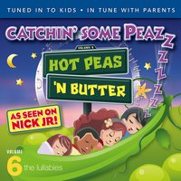 Catchin' some Peazzz, the Lullabies, Vol. 6 — Hot Peas 'n Butter