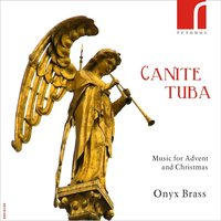 Canite Tuba: Music for Advent and Christmas — Onyx Brass, Peter Cornelius, Robert Parsons, Jakob Handl, Donal Bannister