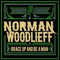 Brace up and Be a Man — Norman Woodlieff