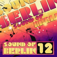 Sound of Berlin 12 - The Finest Club Sounds Selection of House, Electro, Minimal and Techno — сборник