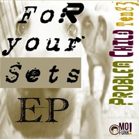 For Your Sets EP, Vol. 1 — Problem Child Ten83