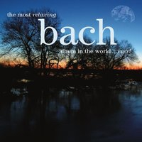 The Most Relaxing Bach Album In The World... Ever! — сборник