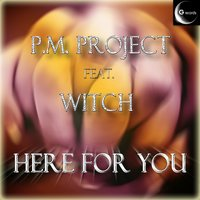 Here for You — P. M Project, P.M. Project feat. Witch