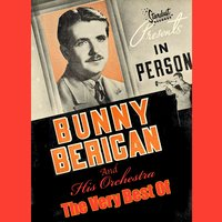 The Very Best Of — Bunny Berigan & His Orchestra