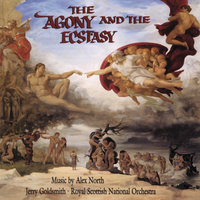 The Agony And The Ecstasy — Alex North, Jerry Goldsmith, Royal Scottish National Orchestra