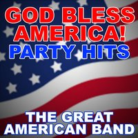 God Bless America! Party Hits — The Great American Band