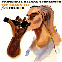 Dancehall Reggae Connection.... Top Ragga DJs From Fashion — сборник