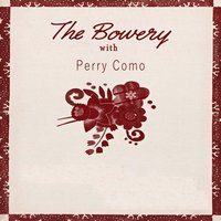 The Bowery With — Perry Como
