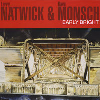 Early Bright — Larry Natwick & Dave Monsch