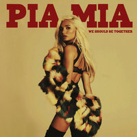 We Should Be Together — Pia Mia