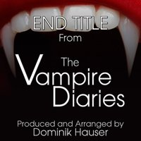"End Titles (From ""The Vampire Diaries"") — Dominik Hauser"