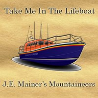 Take Me In The Lifeboat — J. E Mainer's Mountaineers