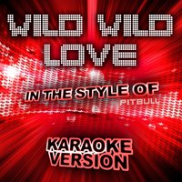 Wild Wild Love (In the Style of Pitbull) - Single — Ameritz Audio Karaoke