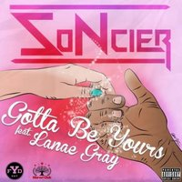 Gotta Be Yours — Soncier, Lanae Gray