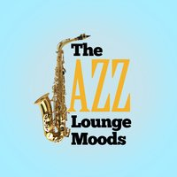 The Jazz Lounge Moods — Jazz Lounge