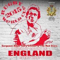 I Wish It Could Be England Every Day! (Rugby World Cup, 2015) — Sergeant Major Gary Chilton and the Red Stars, Sergeant Major Gary Chilton, The Red Stars