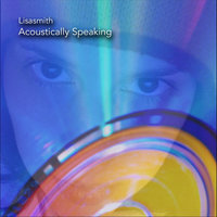 Acoustically Speaking — Lisasmith