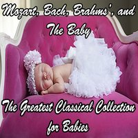 Mozart, Bach, Beethoven, Brahms, and The Baby: The Greatest Classical Collection for Babies — сборник