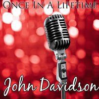 Once In A Lifetime — John Davidson
