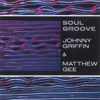 Soul Groove — Johnny Griffin & Matthew Gee