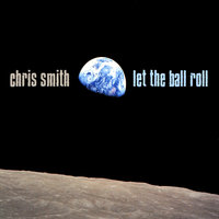Let The Ball Roll — Chris Smith