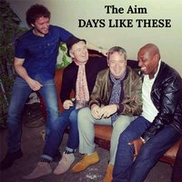 Days Like These — The Aim
