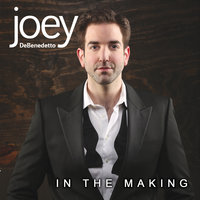 In the Making — Joey Debenedetto