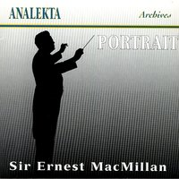 Sir Ernest MacMillan - Portrait: A Tribute To A Great Canadian Musician — Густав Холст, Sir Ernest MacMillan, MacMillan; Kathleen Parlow; Renée Maheu; Jean-Paul Jeannotte; Toronto Symphony Orchestra